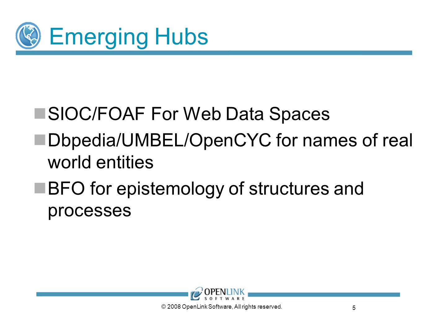 5 © 2008 OpenLink Software, All rights reserved. Emerging Hubs SIOC/FOAF For Web Data Spaces Dbpedia/UMBEL/OpenCYC for names of real world entities BF