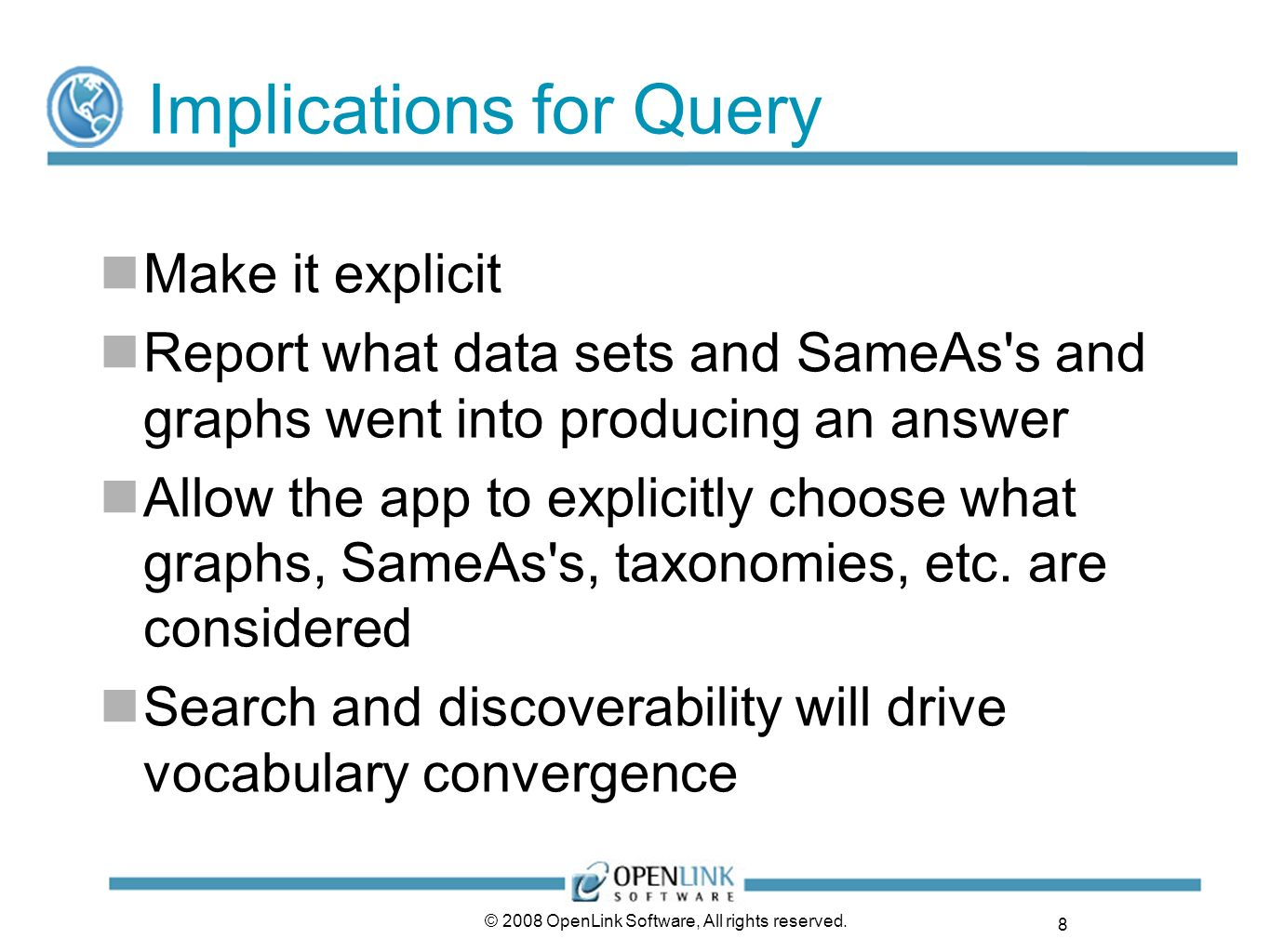 8 © 2008 OpenLink Software, All rights reserved. Implications for Query Make it explicit Report what data sets and SameAs's and graphs went into produ