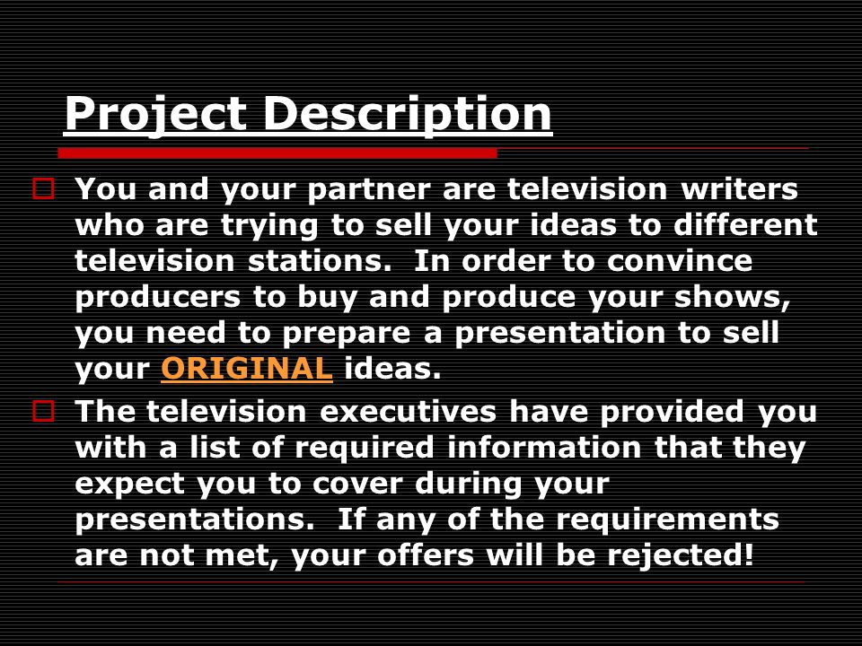Project Description You and your partner are television writers who are trying to sell your ideas to different television stations. In order to convin