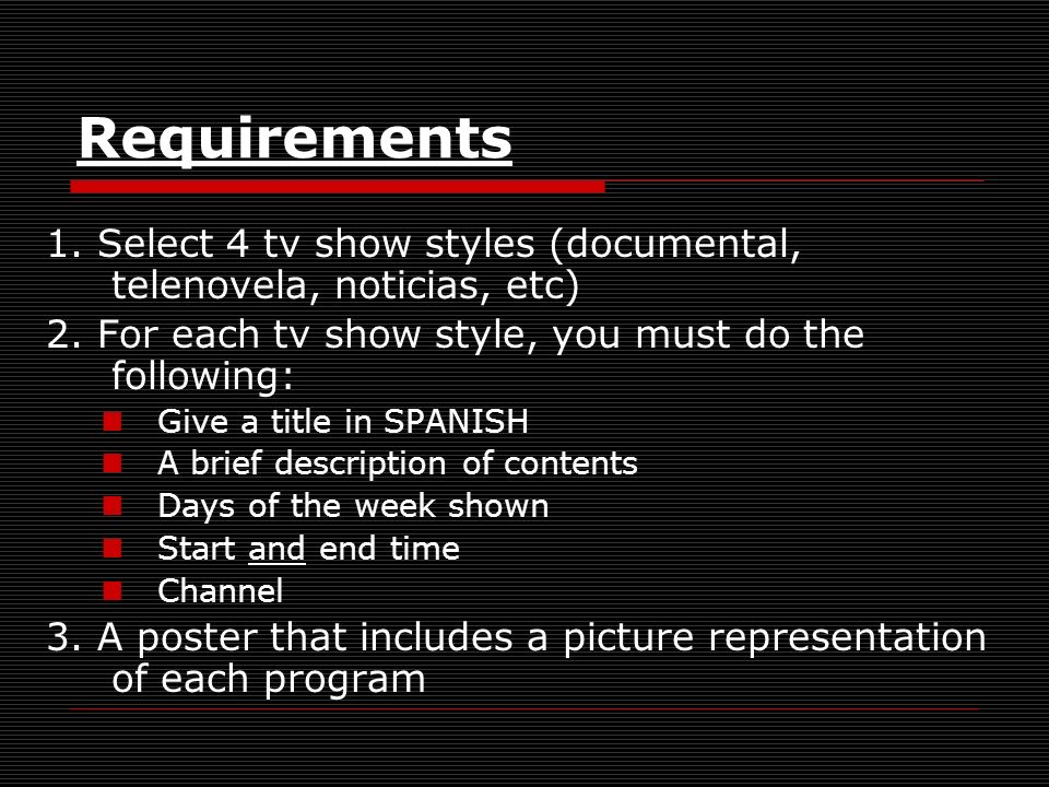 Requirements 1. Select 4 tv show styles (documental, telenovela, noticias, etc) 2. For each tv show style, you must do the following: Give a title in