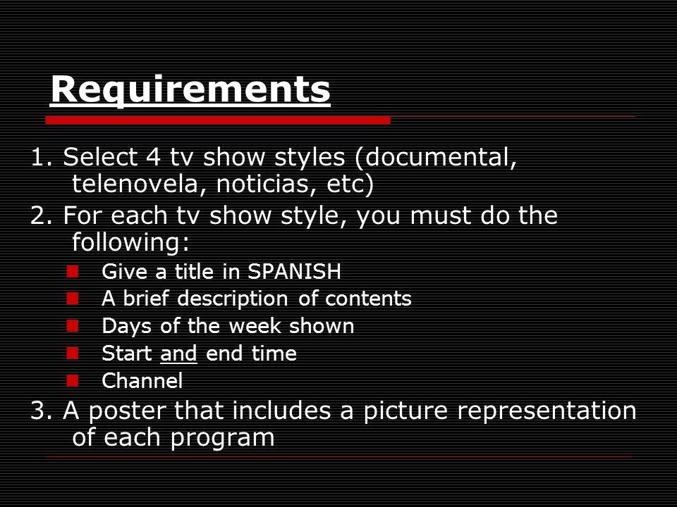 Requirements 1. Select 4 tv show styles (documental, telenovela, noticias, etc) 2.
