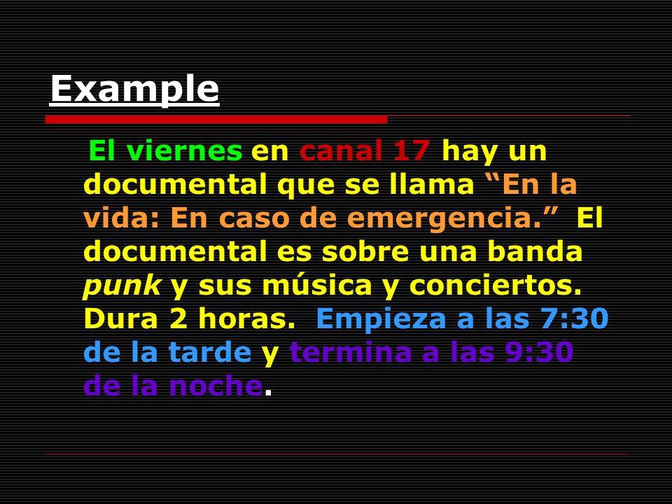 Example El viernes en canal 17 hay un documental que se llama En la vida: En caso de emergencia.