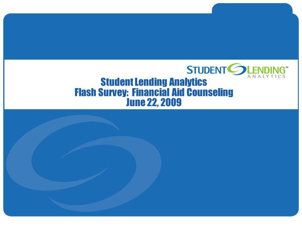 Slide 1© Student Lending Analytics, LLC Student Lending Analytics Flash Survey: Financial Aid Counseling June 22, 2009