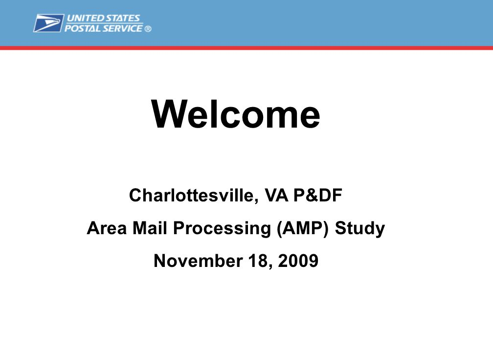 Welcome Charlottesville, VA P&DF Area Mail Processing (AMP) Study November 18, 2009