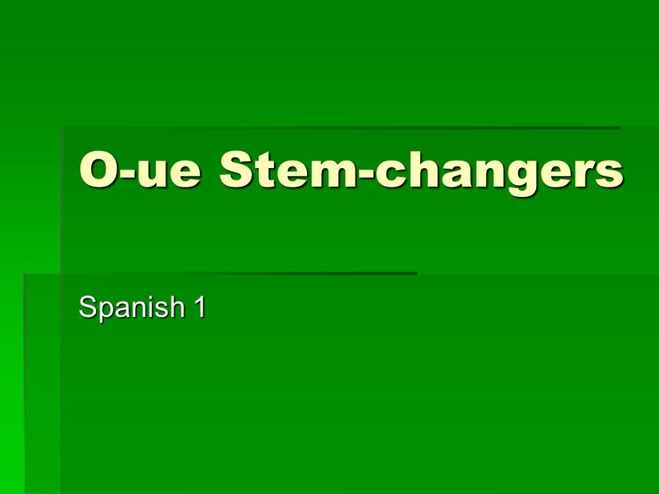 O-ue Stem-changers Spanish 1