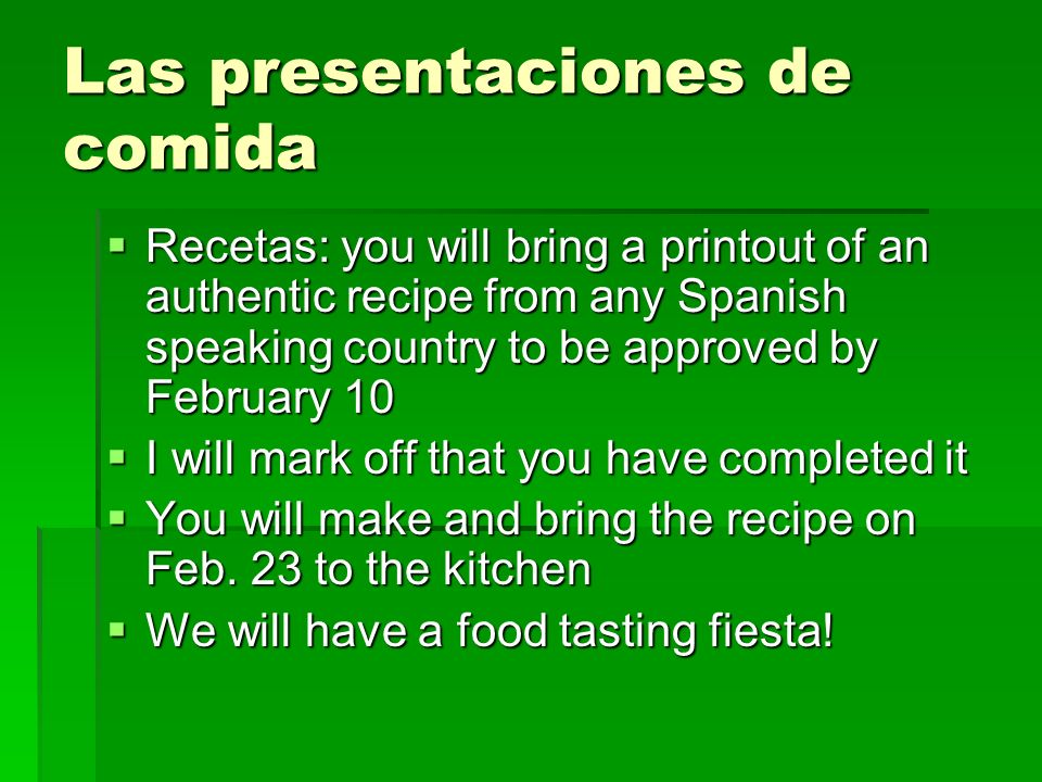 Las presentaciones de comida Recetas: you will bring a printout of an authentic recipe from any Spanish speaking country to be approved by February 10