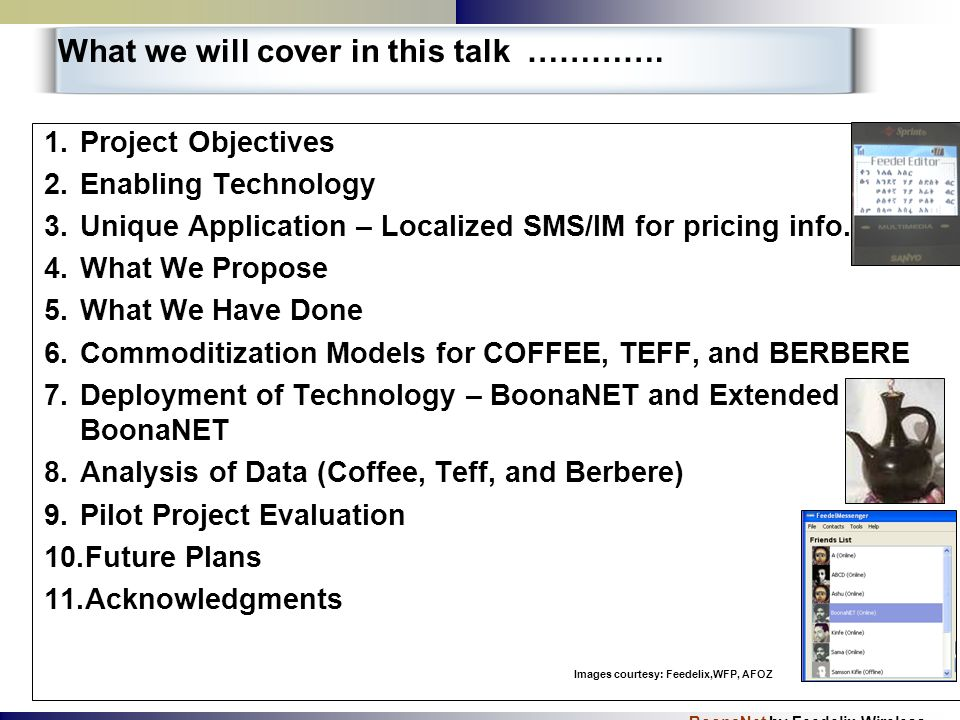 BoonaNet by Feedelix Wireless What we will cover in this talk …………. 1.Project Objectives 2.Enabling Technology 3.Unique Application – Localized SMS/IM