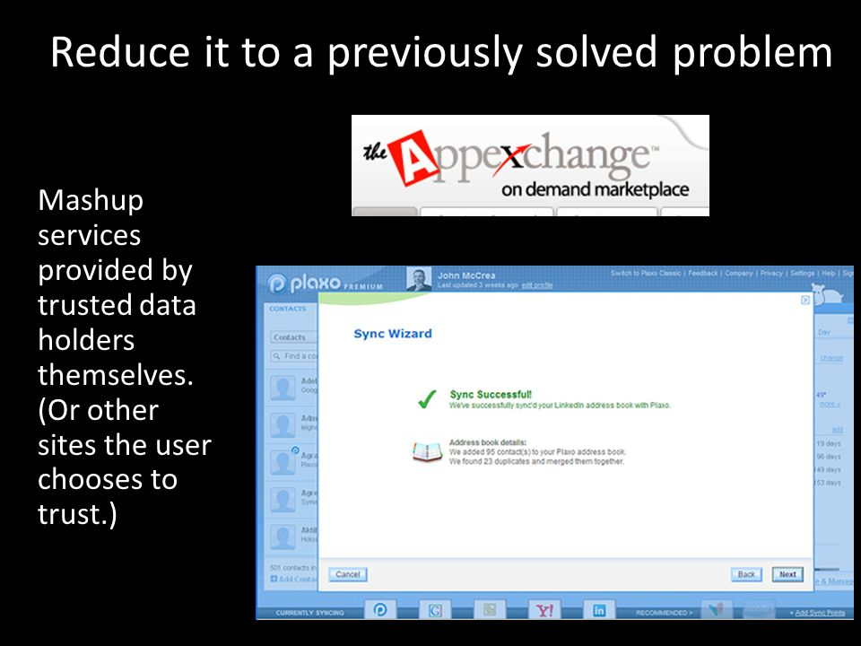 Reduce it to a previously solved problem Mashup services provided by trusted data holders themselves.