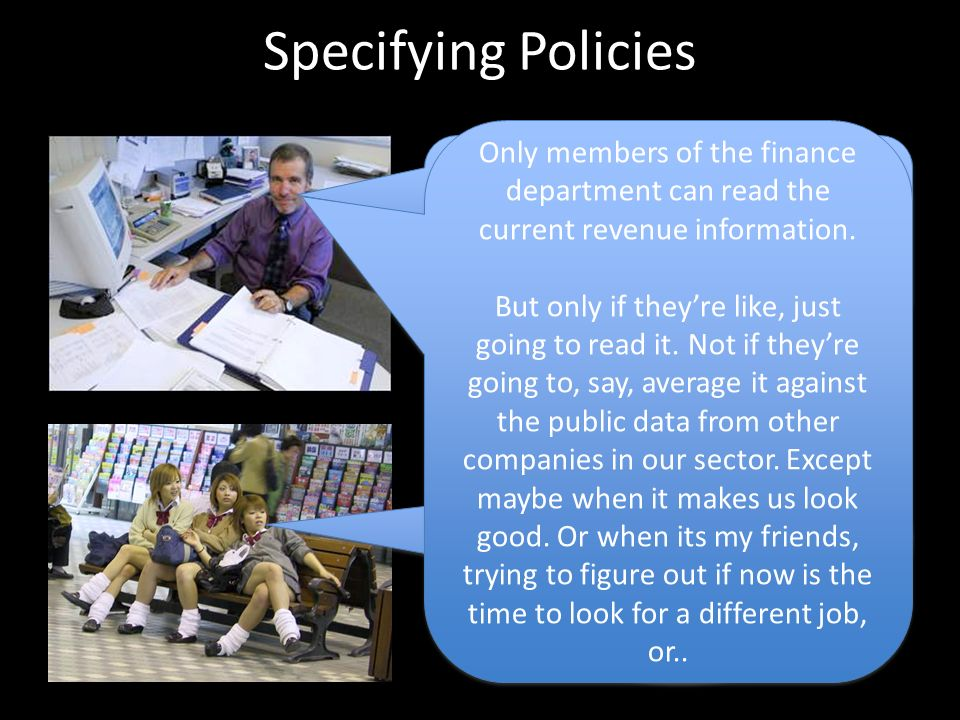 Specifying Policies Only members of the finance department can read the current revenue information.