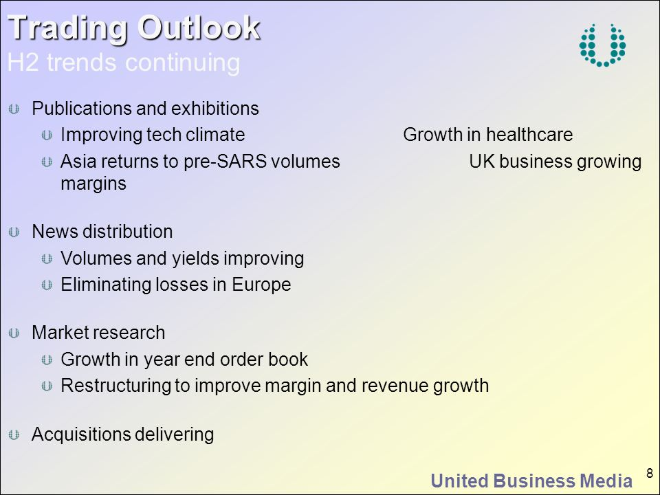 United Business Media 8 Trading Outlook Trading Outlook H2 trends continuing Publications and exhibitions Improving tech climateGrowth in healthcare A