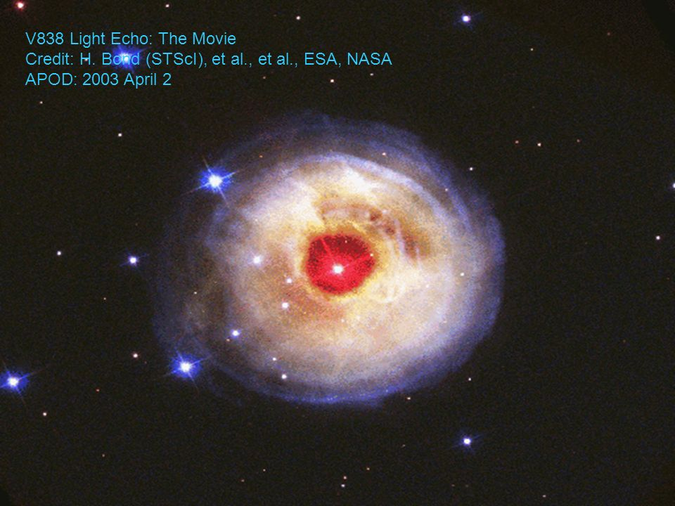 V838 Light Echo: The Movie Credit: H. Bond (STScI), et al., et al., ESA, NASA APOD: 2003 April 2