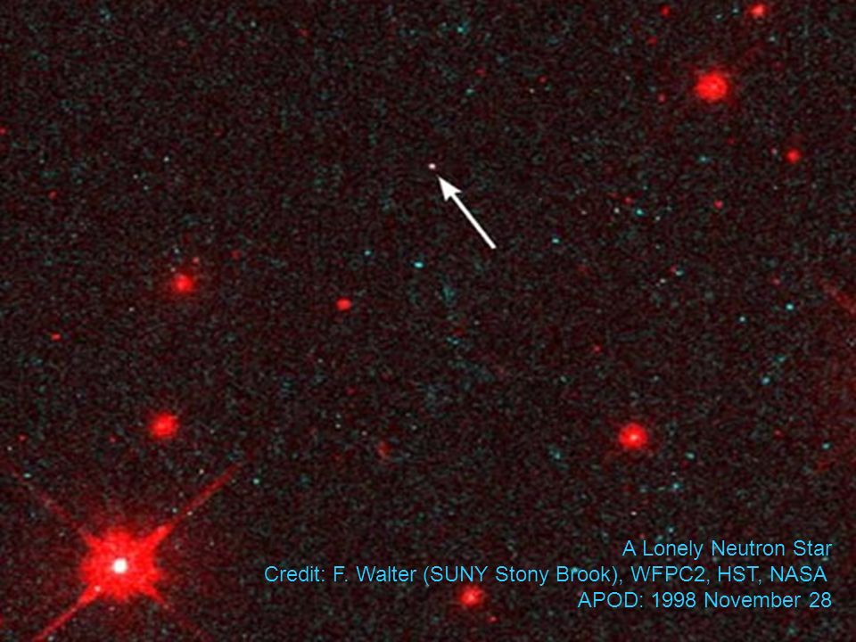 A Lonely Neutron Star Credit: F. Walter (SUNY Stony Brook), WFPC2, HST, NASA APOD: 1998 November 28