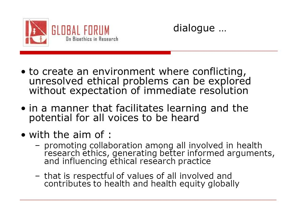 dialogue … to create an environment where conflicting, unresolved ethical problems can be explored without expectation of immediate resolution in a ma