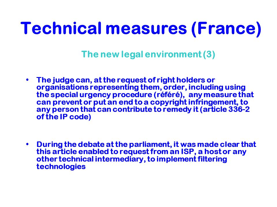 Technical measures (France) The judge can, at the request of right holders or organisations representing them, order, including using the special urge