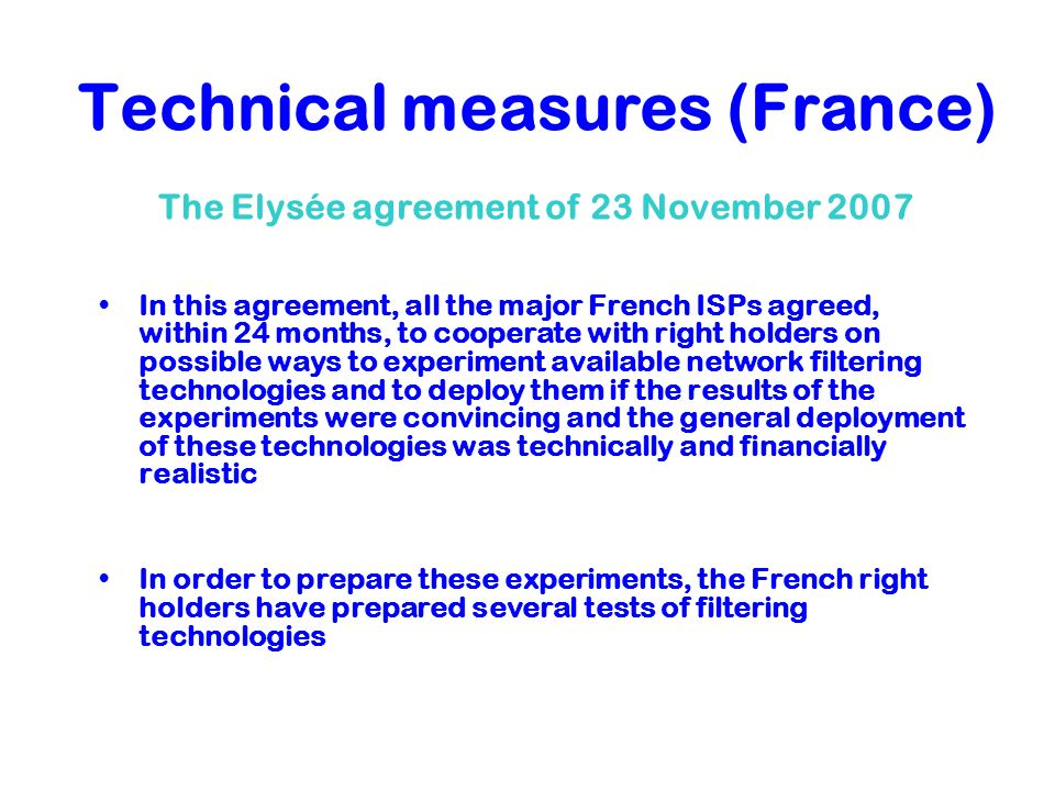 Technical measures (France) In this agreement, all the major French ISPs agreed, within 24 months, to cooperate with right holders on possible ways to