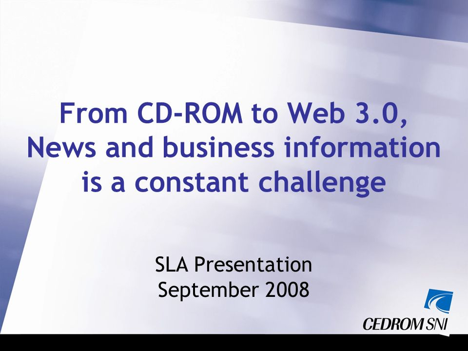 From CD-ROM to Web 3.0, News and business information is a constant challenge SLA Presentation September 2008