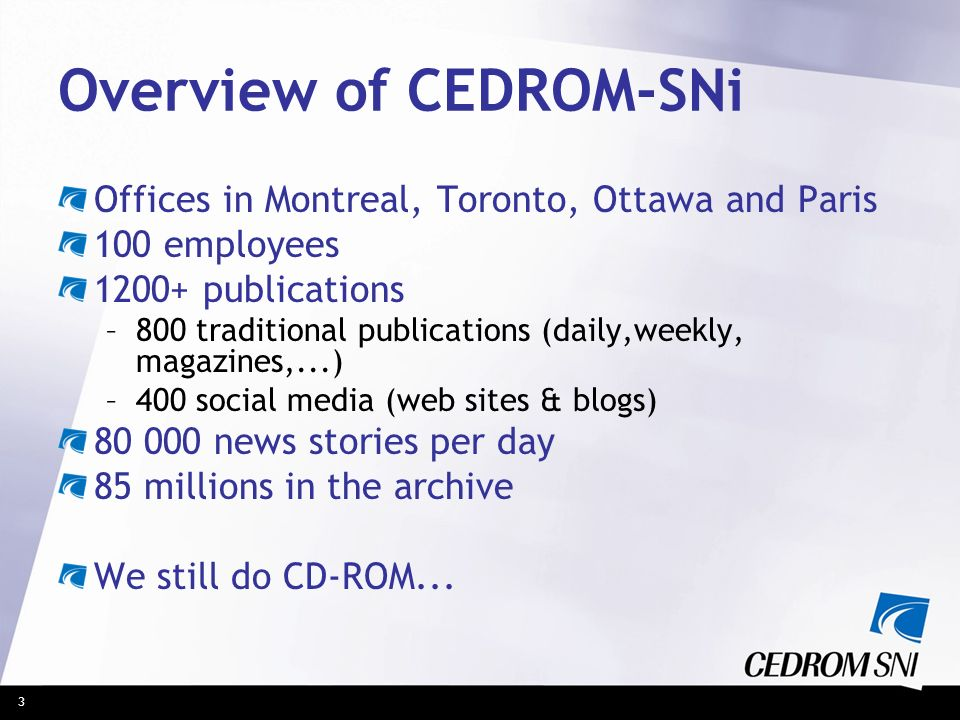 3 Overview of CEDROM-SNi Offices in Montreal, Toronto, Ottawa and Paris 100 employees 1200+ publications –800 traditional publications (daily,weekly,