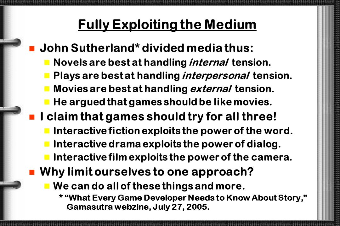 Interactive Narratives Weve been struggling with this for 25 years. We do it very well right now in a limited domain, action-adventures and Half-Life.