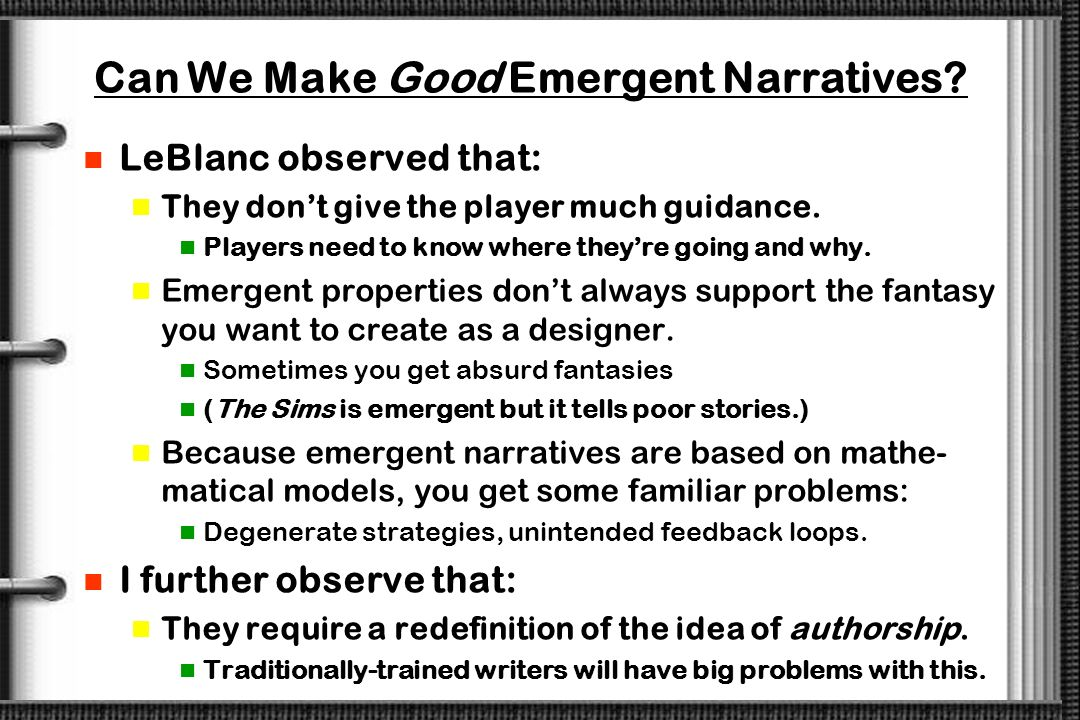 Embedded vs. Emergent Narratives Weve been saying The game is the story. But what did it really mean? We were also writing non-interactive story-mater