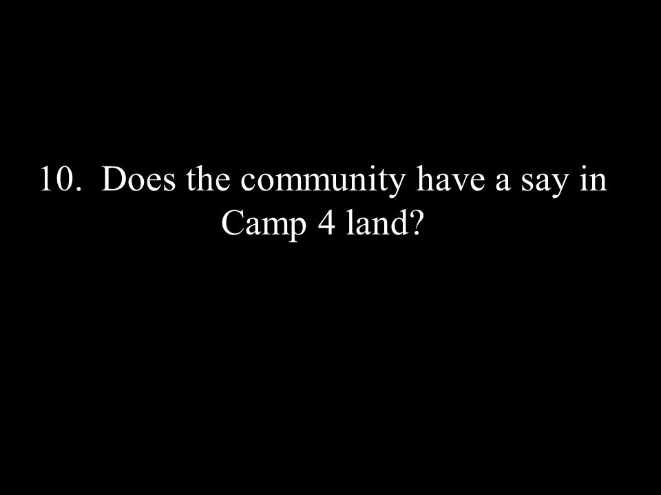 10. Does the community have a say in Camp 4 land?