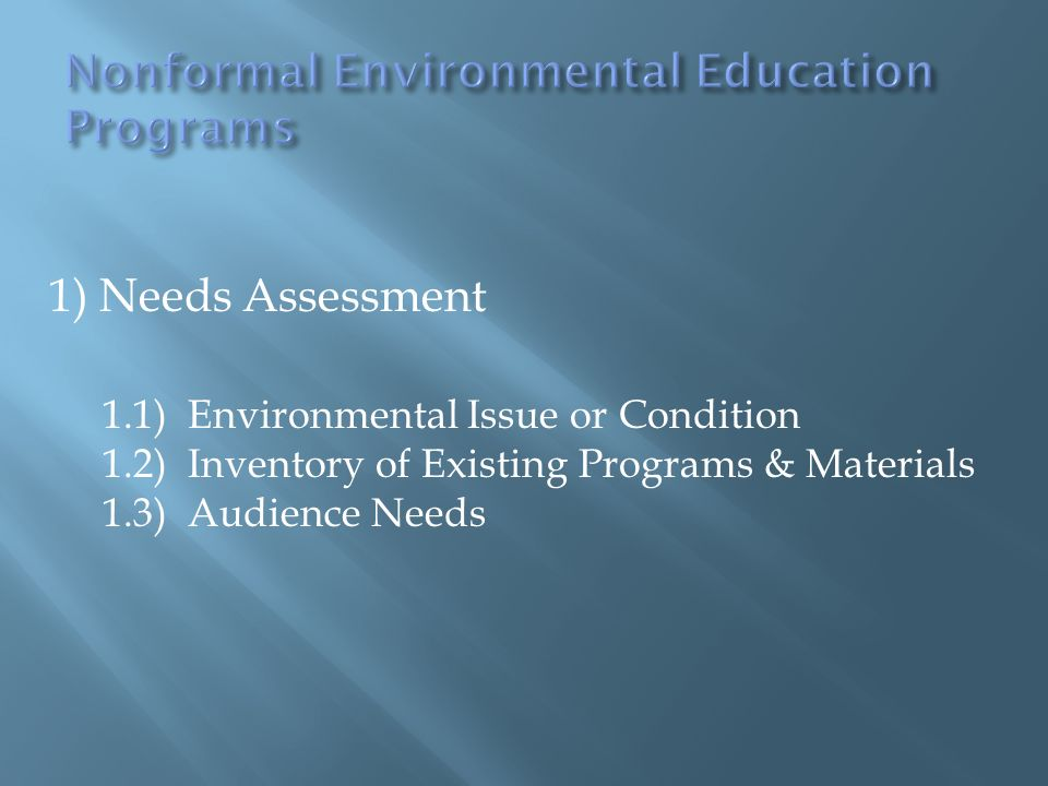 1) Needs Assessment 1.1) Environmental Issue or Condition 1.2) Inventory of Existing Programs & Materials 1.3) Audience Needs