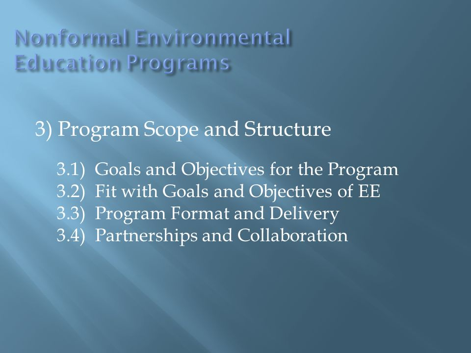3) Program Scope and Structure 3.1) Goals and Objectives for the Program 3.2) Fit with Goals and Objectives of EE 3.3) Program Format and Delivery 3.4