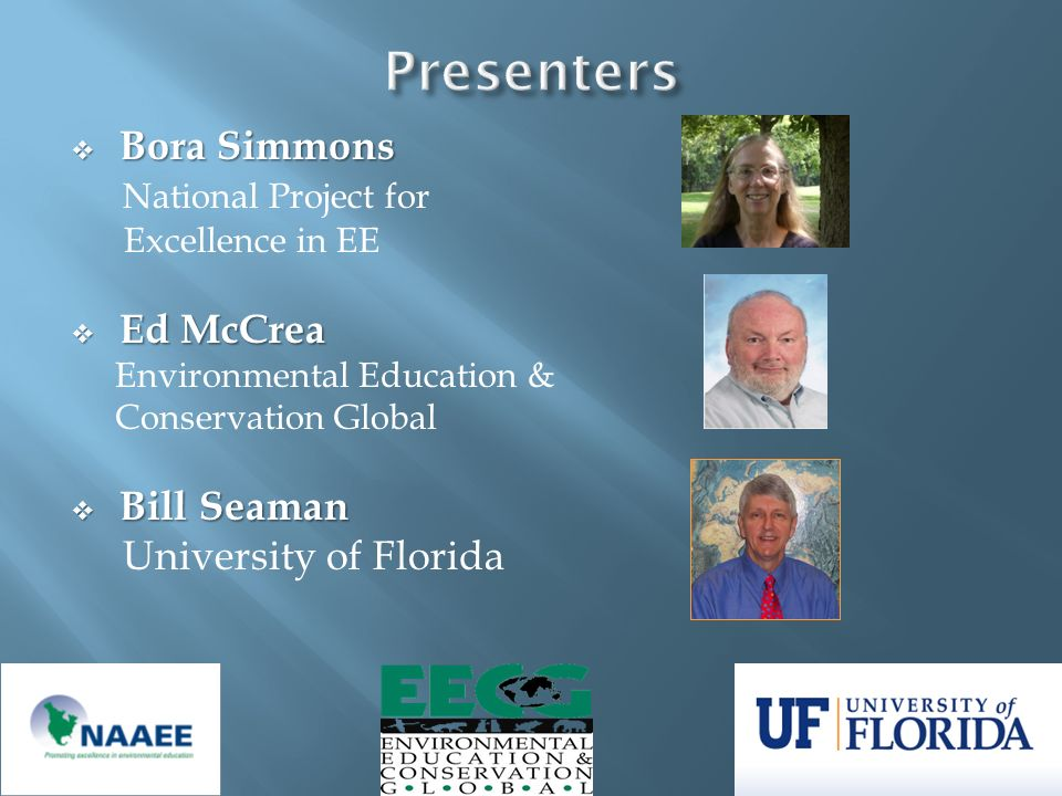 Bora Simmons Bora Simmons National Project for Excellence in EE Ed McCrea Ed McCrea Environmental Education & Conservation Global Bill Seaman Bill Sea