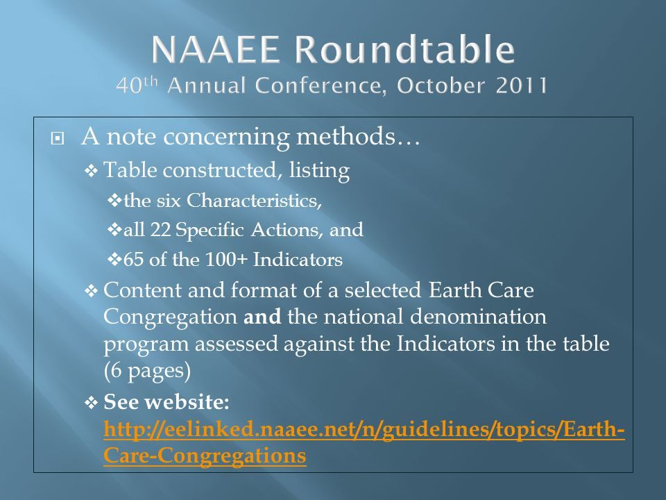 NAAEE Roundtable 40 th Annual Conference, October 2011 A note concerning methods… Table constructed, listing the six Characteristics, all 22 Specific