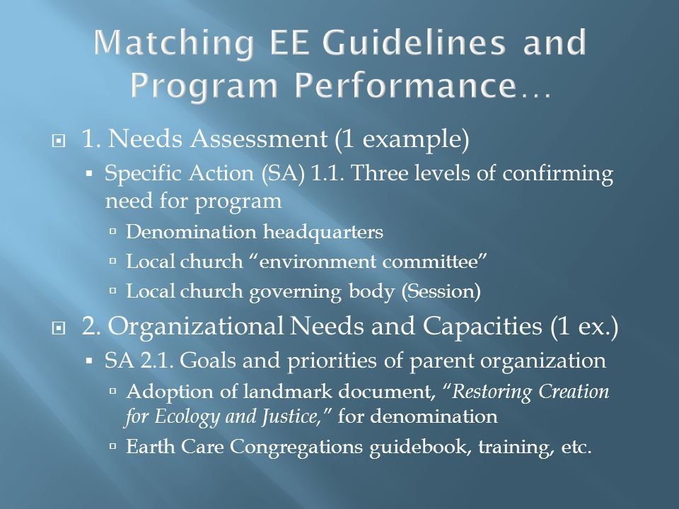 Matching EE Guidelines and Program Performance… 1. Needs Assessment (1 example) Specific Action (SA) 1.1. Three levels of confirming need for program