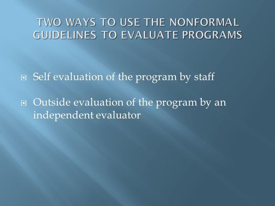 PROS Involves the people who know the most about the program Allows the staff to gain an understanding of what a good program actually is as they work through the evaluation Facilitates collaboration and discussion among staff about the quality of their program