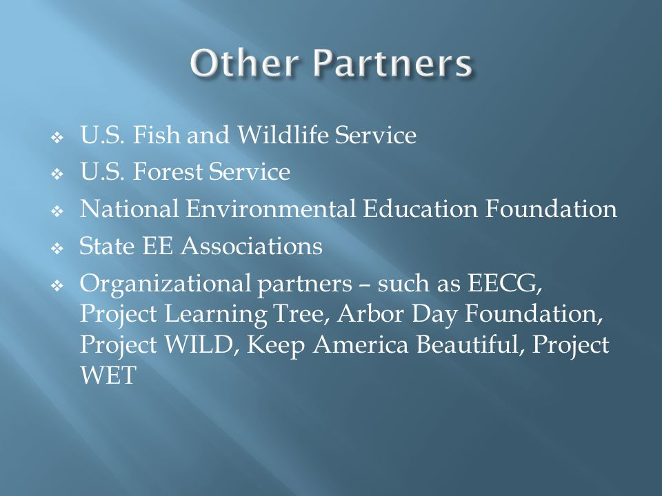 U.S. Fish and Wildlife Service U.S. Forest Service National Environmental Education Foundation State EE Associations Organizational partners – such as