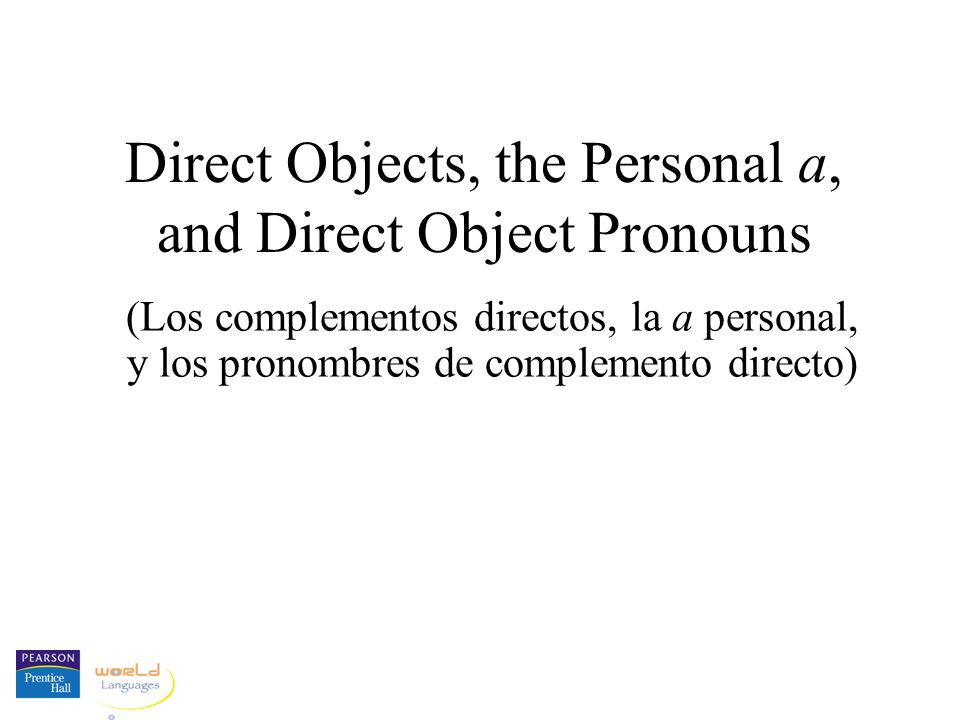 Direct Objects, the Personal a, and Direct Object Pronouns (Los complementos directos, la a personal, y los pronombres de complemento directo)