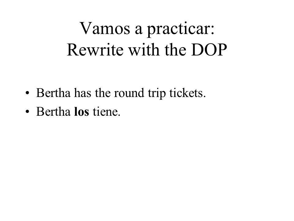 Vamos a practicar: Rewrite with the DOP Bertha has the round trip tickets. Bertha los tiene.