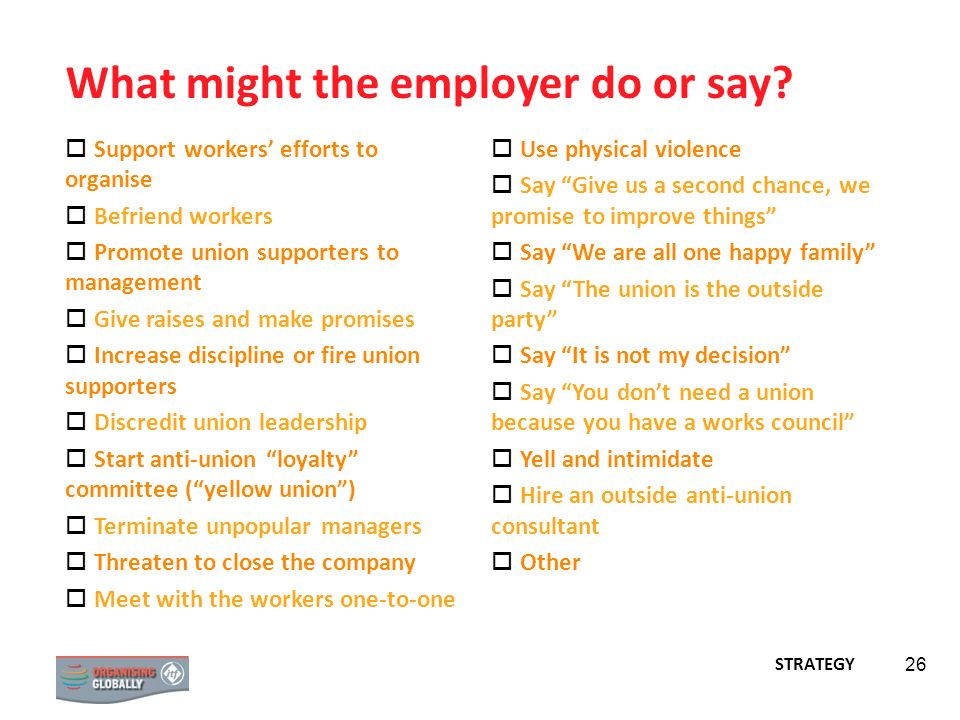 26 What might the employer do or say? Support workers efforts to organise Befriend workers Promote union supporters to management Give raises and make