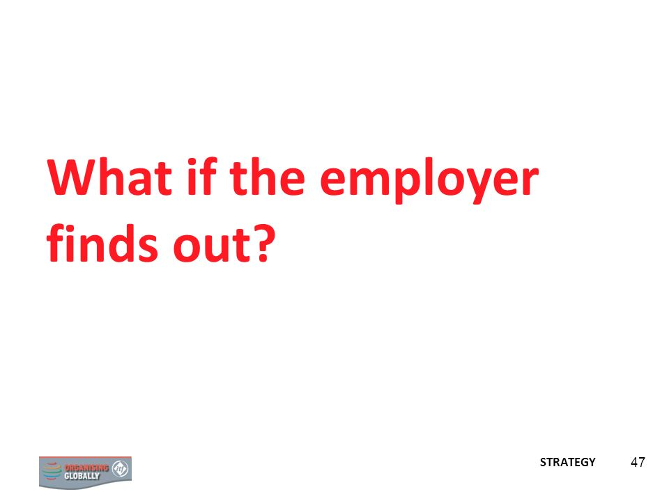 STRATEGY 47 What if the employer finds out?