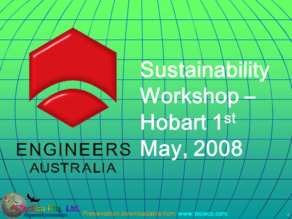Presentation downloadable from www.tececo.com 1 Sustainability Workshop – Hobart 1 st May, 2008