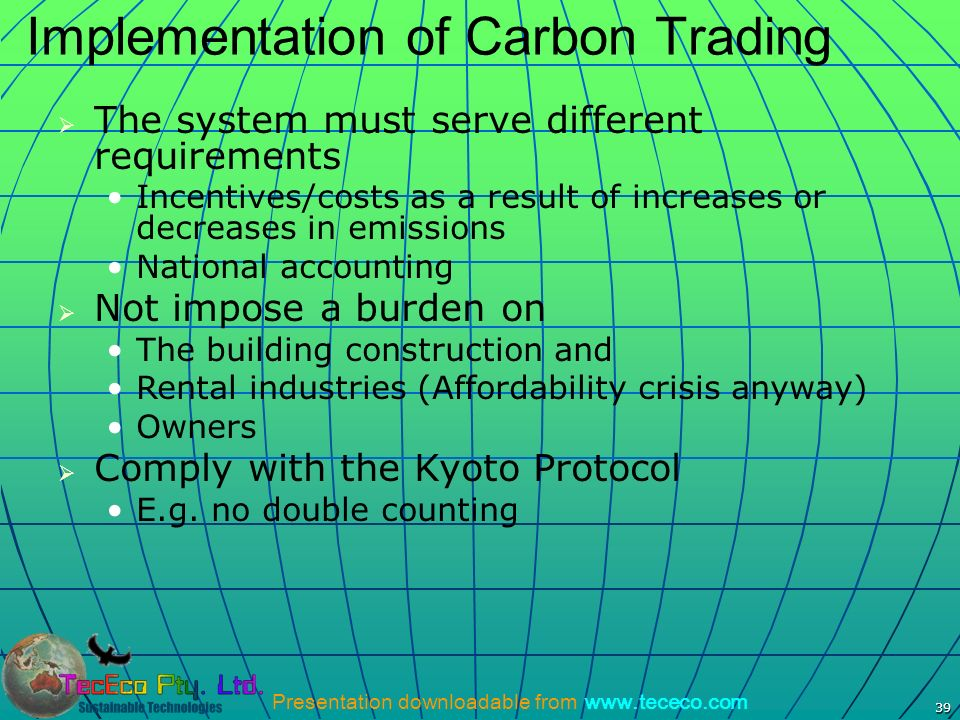 Presentation downloadable from www.tececo.com 39 Implementation of Carbon Trading The system must serve different requirements Incentives/costs as a r