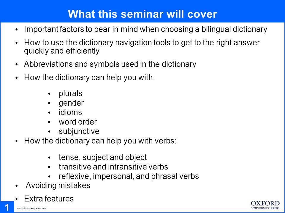 What this seminar will cover 1 Important factors to bear in mind when choosing a bilingual dictionary How to use the dictionary navigation tools to ge