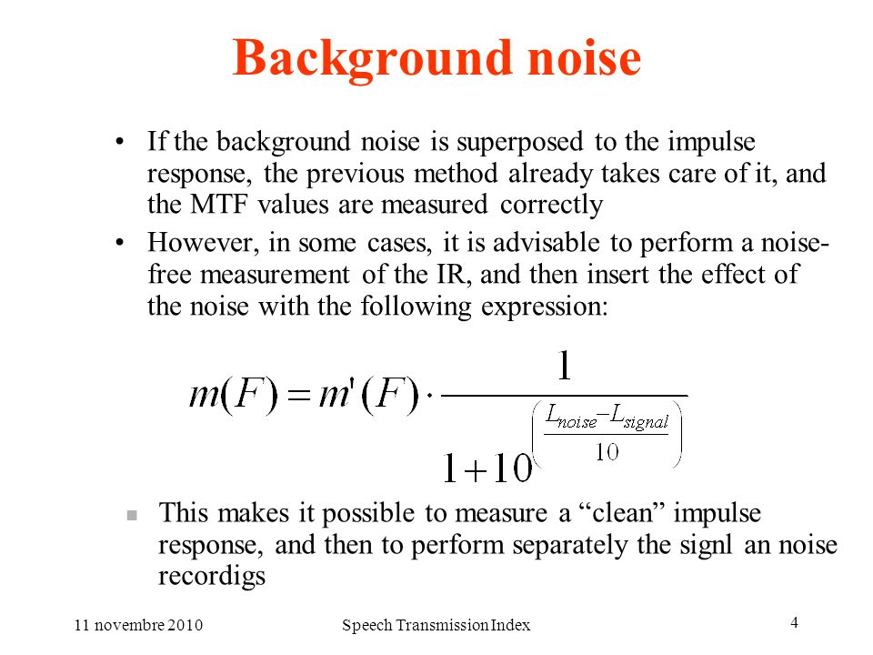 11 novembre 2010Speech Transmission Index 4 Background noise If the background noise is superposed to the impulse response, the previous method alread