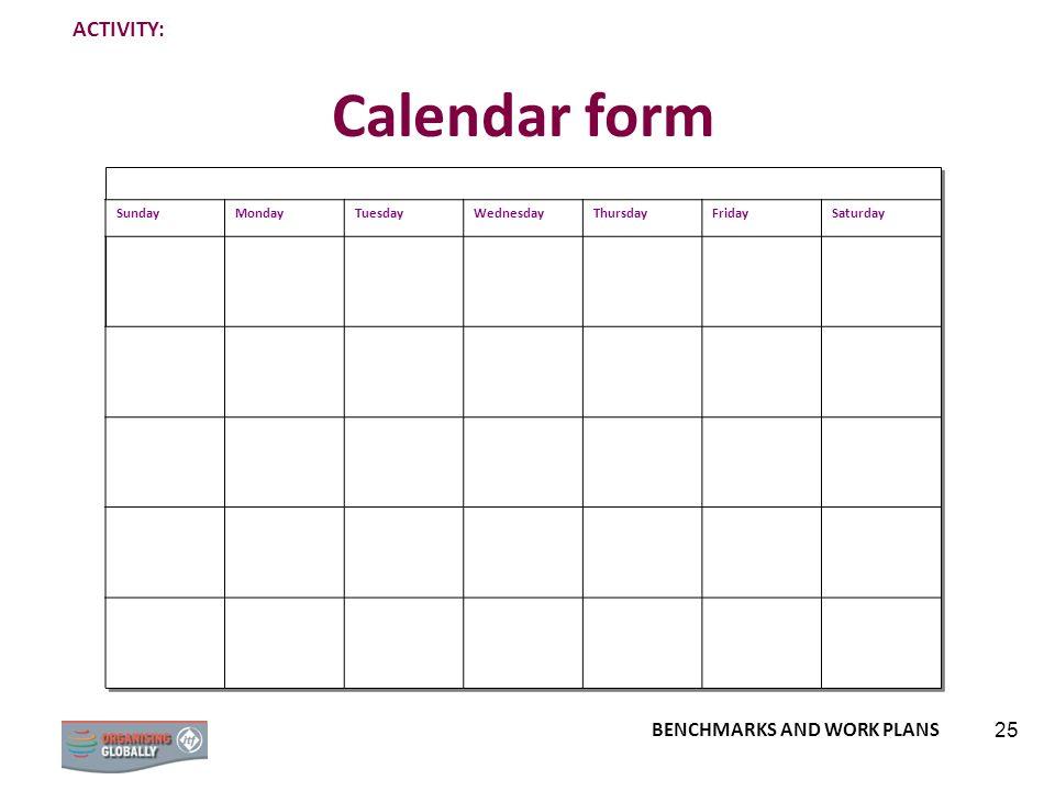 BENCHMARKS AND WORK PLANS 25 Calendar form SundayMondayTuesdayWednesdayThursdayFridaySaturday ACTIVITY: