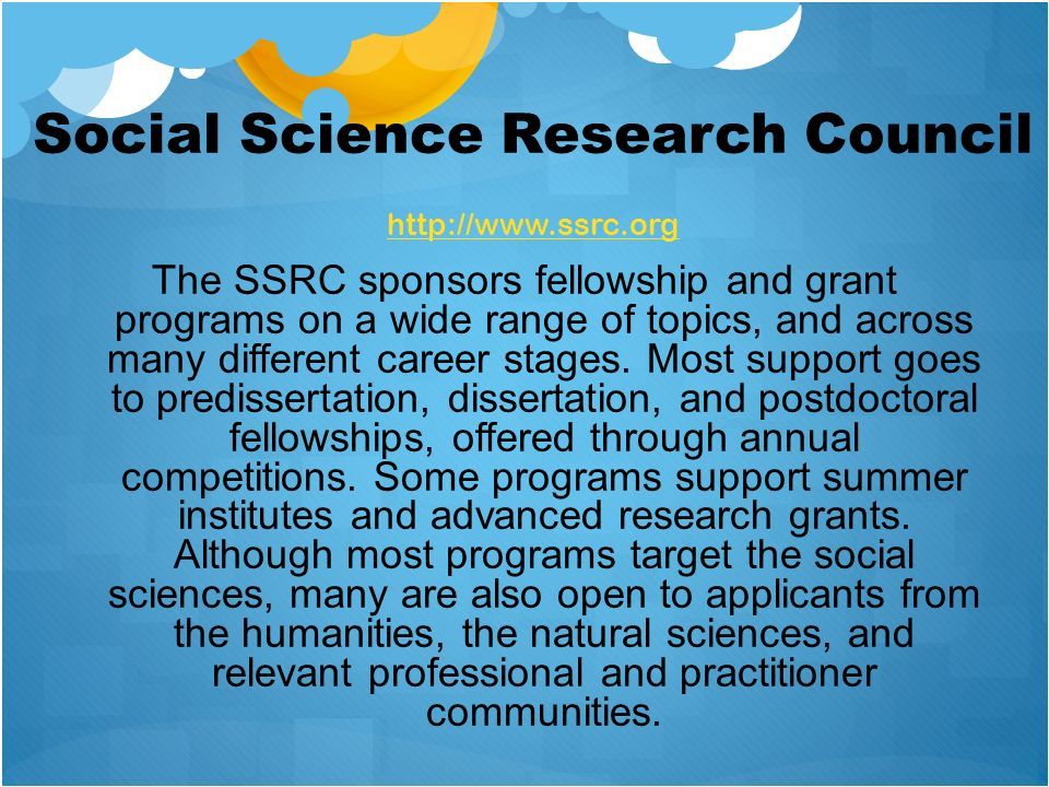 Social Science Research Council http://www.ssrc.org http://www.ssrc.org The SSRC sponsors fellowship and grant programs on a wide range of topics, and