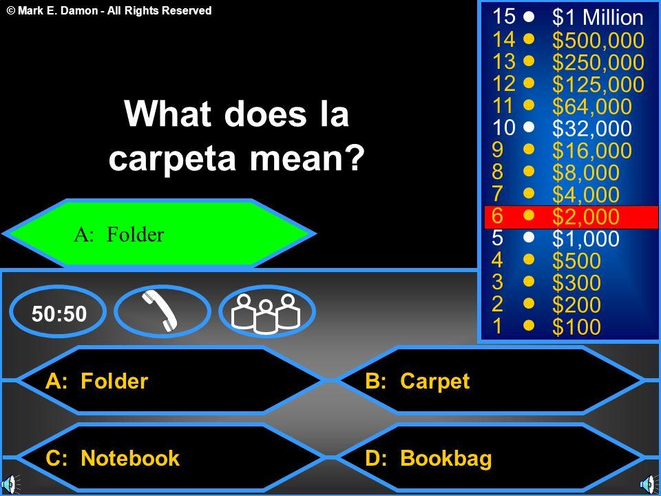 © Mark E. Damon - All Rights Reserved A: Folder C: Notebook B: Carpet D: Bookbag 50:50 15 14 13 12 11 10 9 8 7 6 5 4 3 2 1 $1 Million $500,000 $250,00