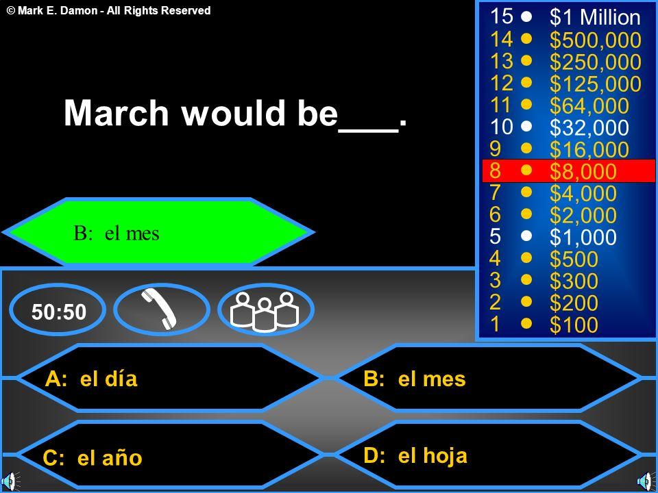 © Mark E. Damon - All Rights Reserved A: el d ía C: el a ño B: el mes D: el hoja 50:50 15 14 13 12 11 10 9 8 7 6 5 4 3 2 1 $1 Million $500,000 $250,00