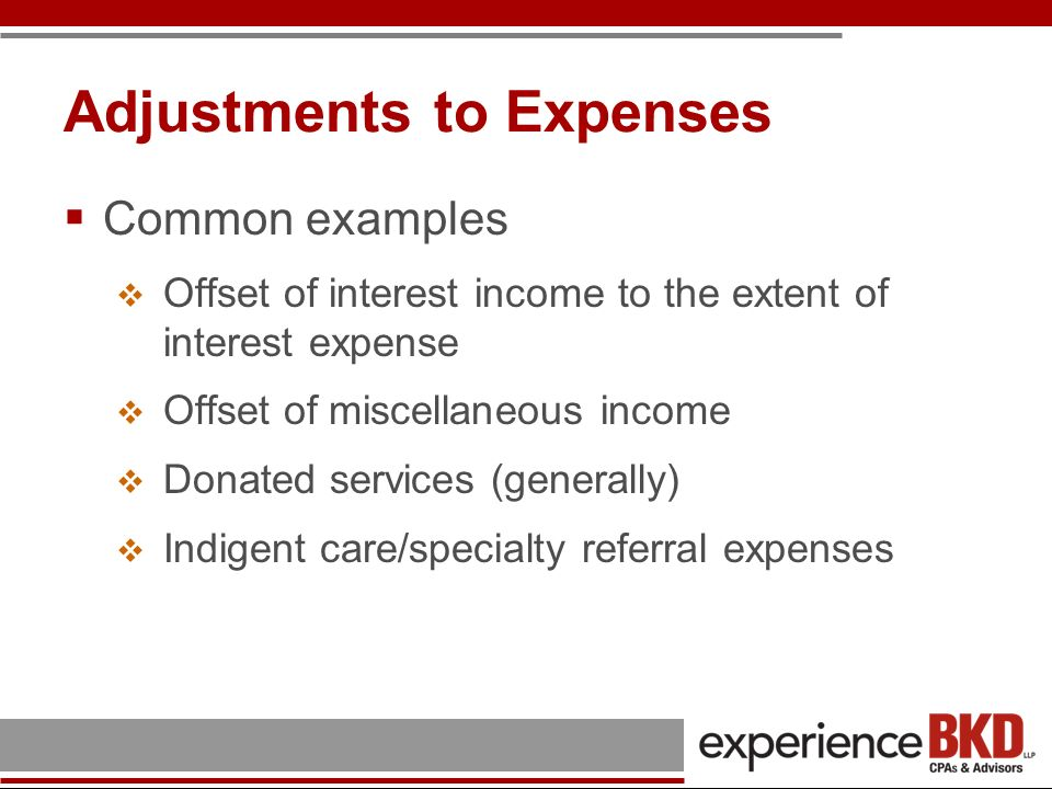 Adjustments to Expenses Common examples Offset of interest income to the extent of interest expense Offset of miscellaneous income Donated services (g