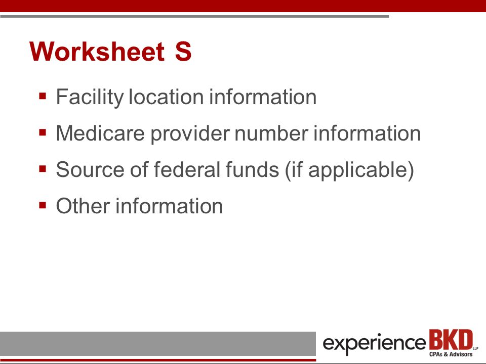 Worksheet S Facility location information Medicare provider number information Source of federal funds (if applicable) Other information