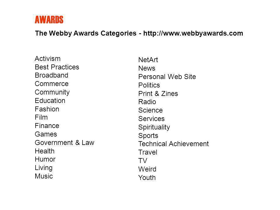 The Webby Awards Categories - http://www.webbyawards.com Activism Best Practices Broadband Commerce Community Education Fashion Film Finance Games Gov