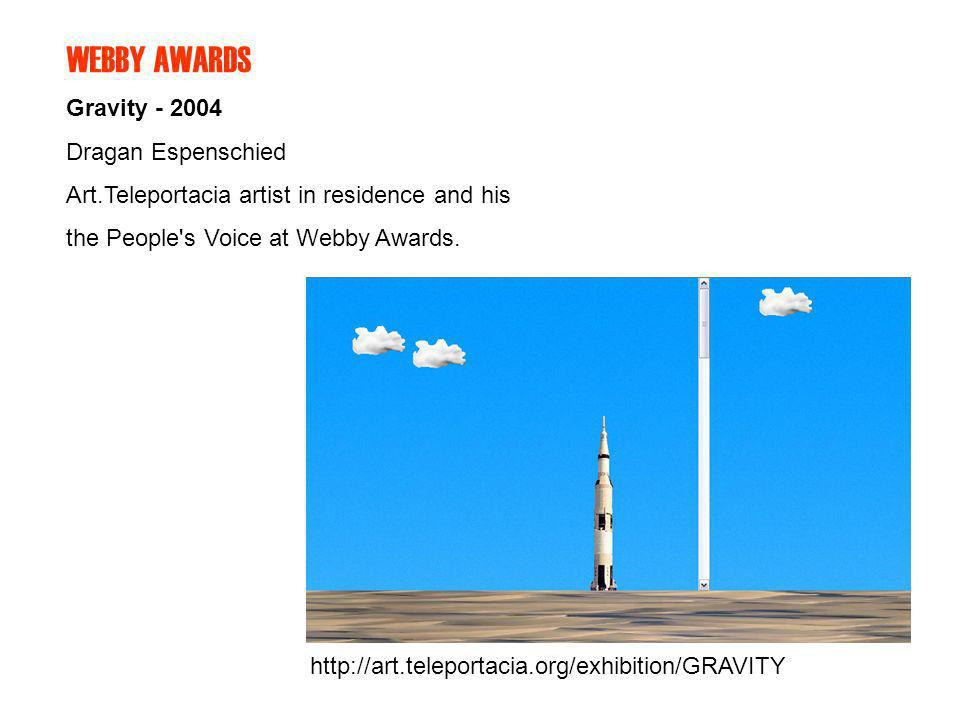 Gravity - 2004 Dragan Espenschied Art.Teleportacia artist in residence and his the People's Voice at Webby Awards. WEBBY AWARDS http://art.teleportaci