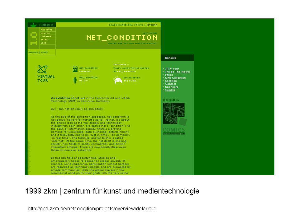 1999 zkm | zentrum für kunst und medientechnologie http://on1.zkm.de/netcondition/projects/overview/default_e