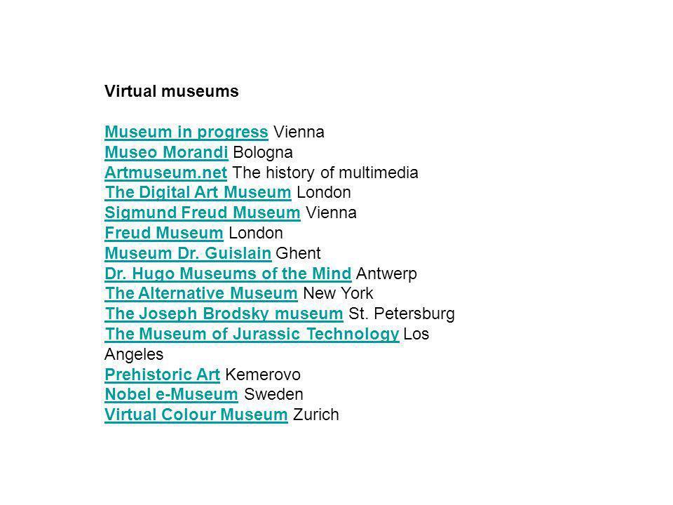 Virtual museums Museum in progressMuseum in progress Vienna Museo MorandiMuseo Morandi Bologna Artmuseum.netArtmuseum.net The history of multimedia Th